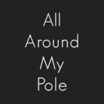 All Around My Pole